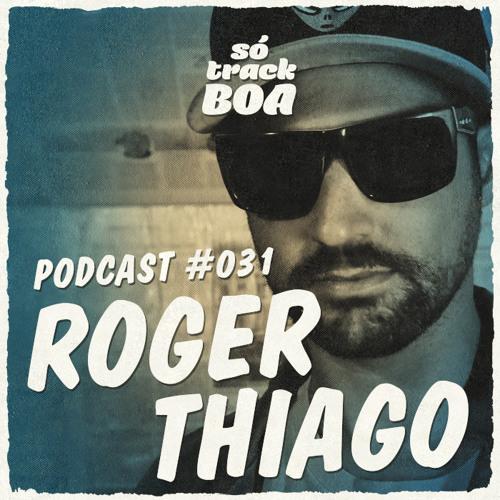 Roger Thiago - SOTRACKBOA @ Podcast # 031