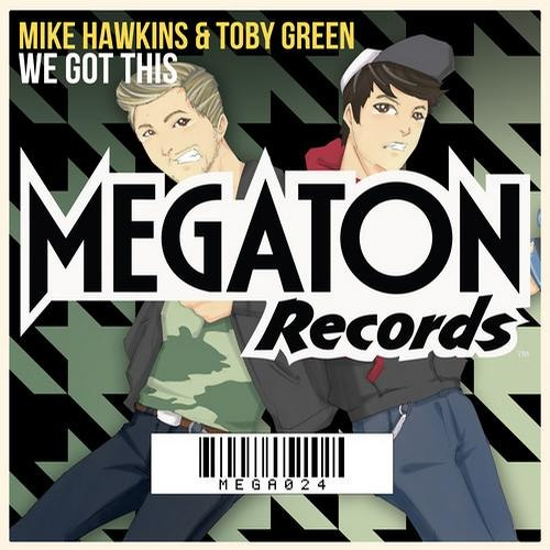 Mike Hawkins & Toby Green - We Got This (OUT NOW)