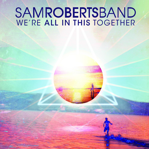 SAM ROBERTS BAND - We're All In This Together