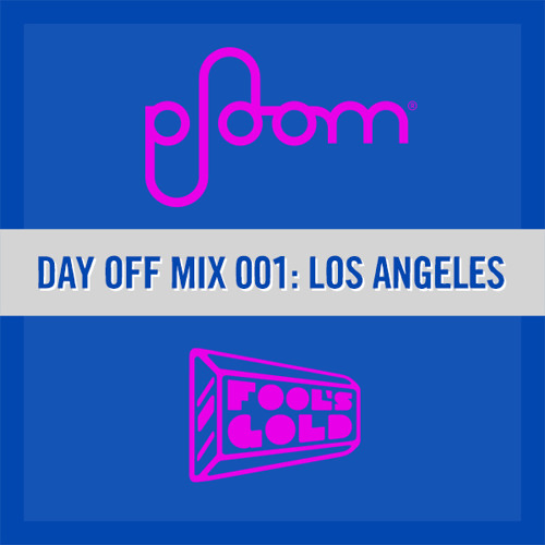 Ploom Mix 001: Fool's Gold Day Off LA
