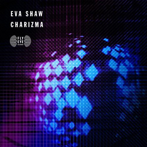 FLYEYE121: Eva Shaw - Charizma