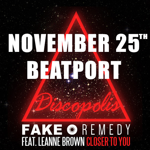 Fake • Remedy Ft Leanne Brown - Closer to you [OUT NOW!! Discopolis Records]