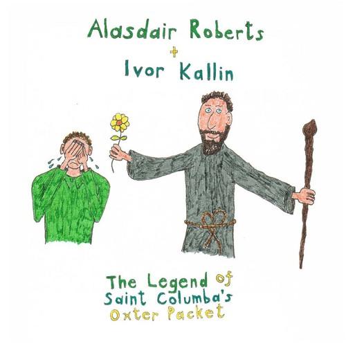Alasdair Roberts and Ivor Kallin - The Legend Of Saint Colombas Oxter Packet