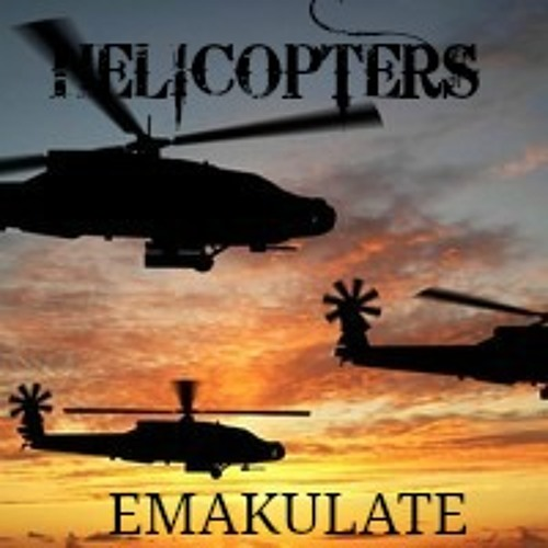 Emakulate Ft GQ Will -Helicopters