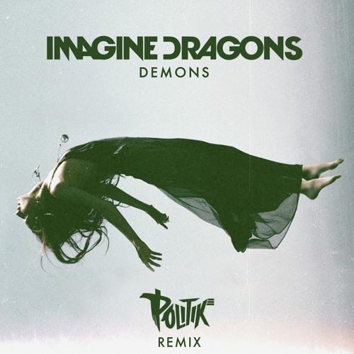 Imagine Dragons - Demons (Politik Remix) [Interscope]