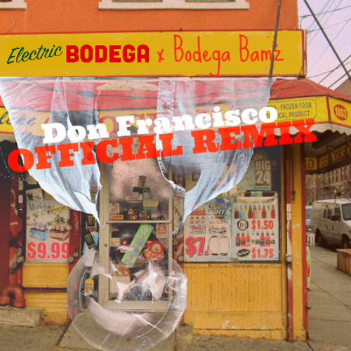 Bodega Bamz - Don Francisco (Electric Bodega Remix)RADIO EDIT