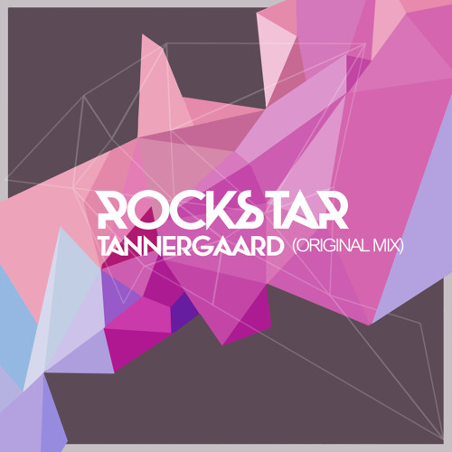Tannergaard - Rockstar (Original Mix)[Supported by Sidney Samson]