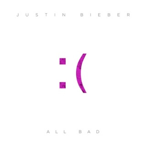 All Bad - Justin Bieber