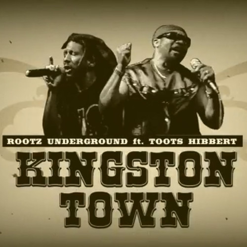Kingston Town - ROOTZ UNDERGROUND feat. Toots & The Maytals
