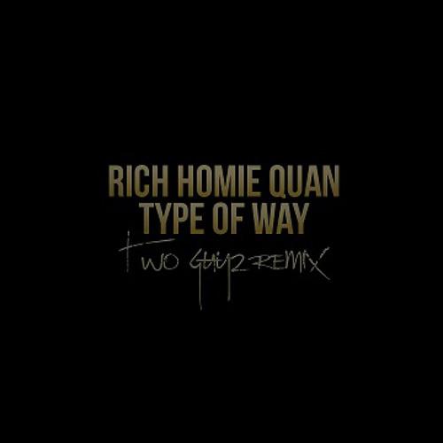 Rich Homie Quan - Type of Way (TwoGuyz Remix)