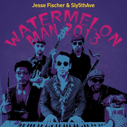 Jesse Fischer & Sly5thAve - Watermelon Man Revamp