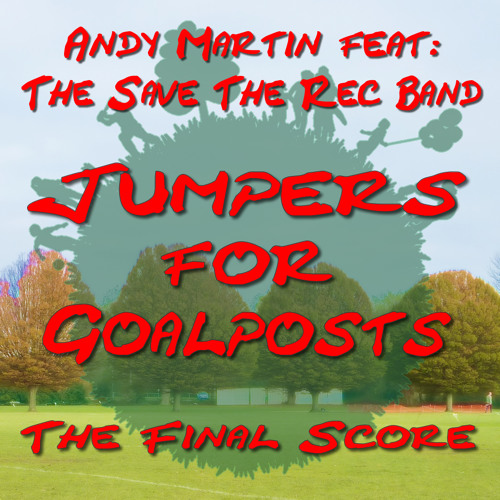 'Jumpers for Goalposts - The Final Score' - Andy Martin feat: The Save The Rec Band
