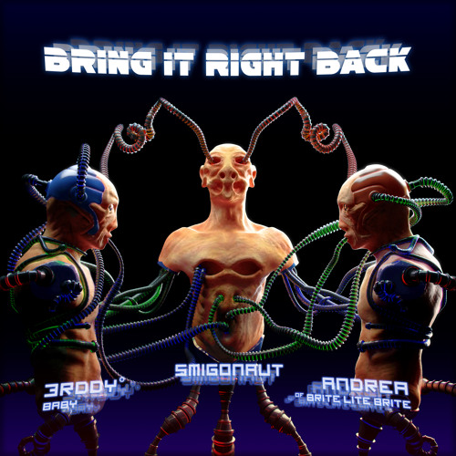 Bring It Right Back (Smigonaut ft. Andrea of BLB, 3rddy Baby)