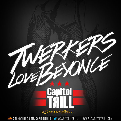Capitol Trill - #TwerkersLoveBeyonce (Clean) *****FREE DOWNLOAD*****