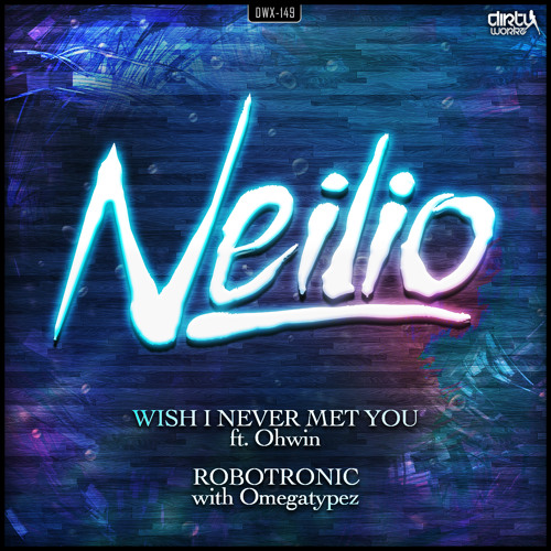 Neilio ft Ohwin - Wish I Never Met You