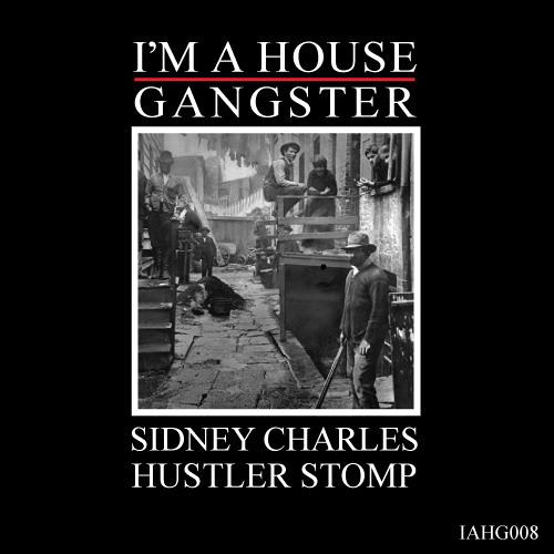 Sidney Charles - Hustler Stomp (Original Mix) |I'M A HOUSE GANGSTER|
