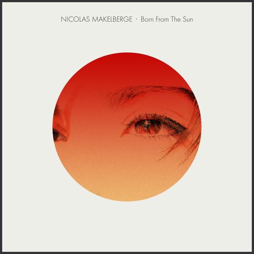 Nicolas Makelberge - Born From The Sun