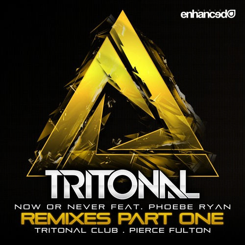 Tritonal feat. Phoebe Ryan - Now Or Never (Pierce Fulton Remix) [OUT NOW]