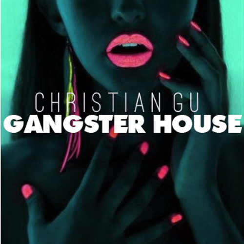 CHRISTIAN GU - GANGSTER HOUSE - DOWNLOAD