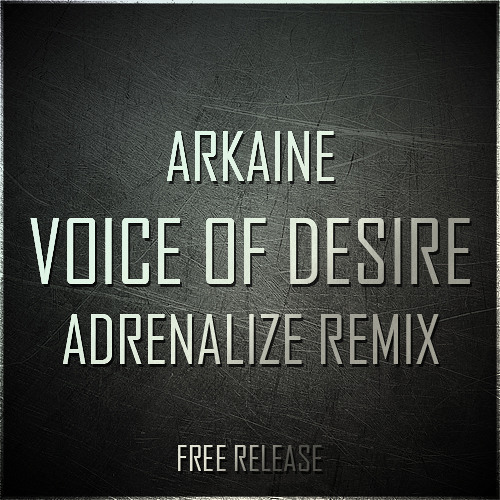 Arkaine - Voice Of Desire (Adrenalize Remix) FREE RELEASE