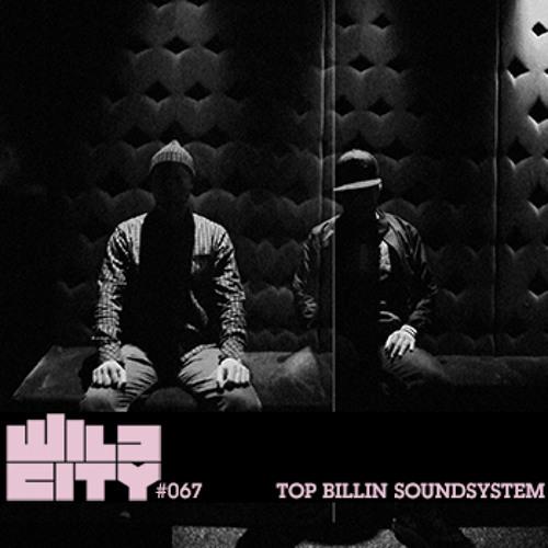 Wild City #067 - Top Billin Soundsystem