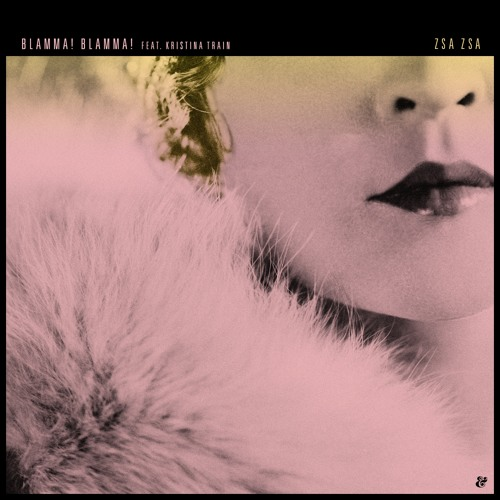 Blamma! Blamma! feat. Kristina Train - Zsa Zsa (Original Mix)