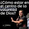 ¿Cómo estar en el centro de la voluntad de Dios  - Lucas Leys - 13 Noviembre 2013