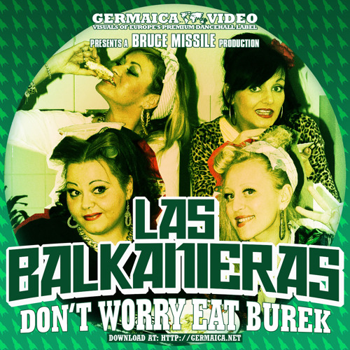Las Balkanieras - Don´t Worry Eat Burek