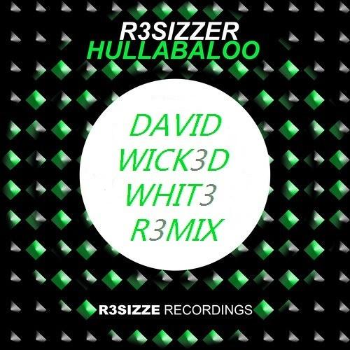 R3sizzer - Hullabaloo (David 'Wicked' White Remix)FREE DOWNLOAD