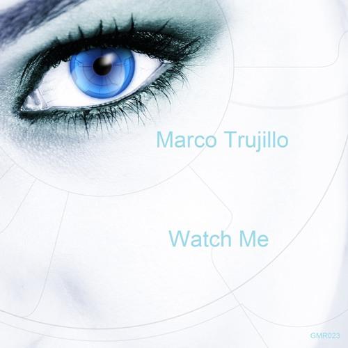 Marco Trujillo - Watch Me (Original Mix) Grab Your Copy