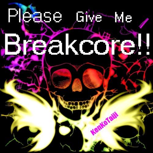 KenKoTaiji - Please Give Me Breakcore!! (Rude Zoot Remix)