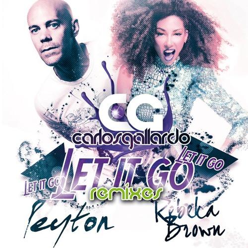 "CARLOS GALLARDO Feat PEYTON & REBECA BROWN ""LET IT GO"" - COQUI SELECTION REMIX - OUT NOW!"