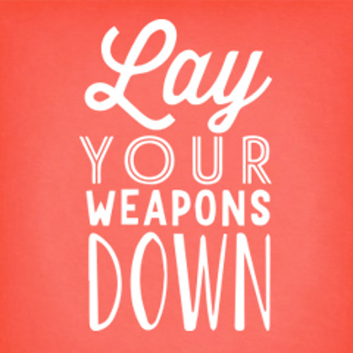 Lay Your Weapons Down