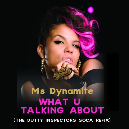 Ms Dynamite - What U Talking About (The Dutty Inspectors Soca Refix)