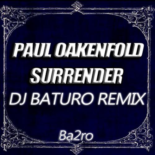 Paul Oakenfold - Surrender (DJ Baturo Remix)
