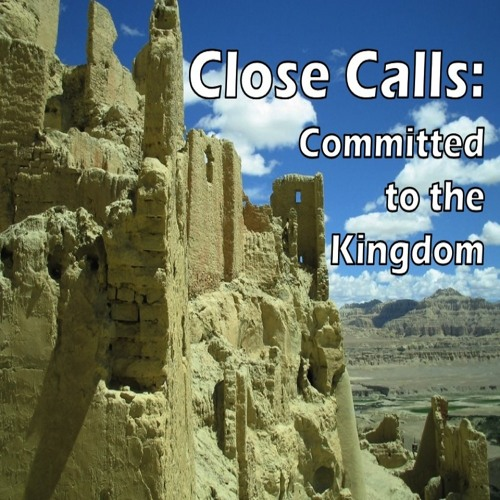 Close Calls Committed to Kingdom (11-17-13)