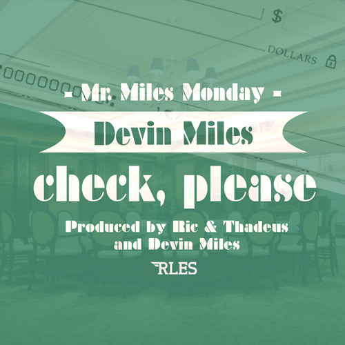 Check, Please by Devin Miles {Prod. by Ric & Thadeus X Devin Miles}