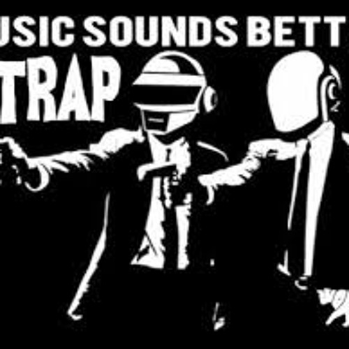 Music sounds better with trap