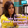 #103, Part 2:  Lake Arrowhead; Kenya's Eviction; and Team MJ. Special Guest Katie Cazorla