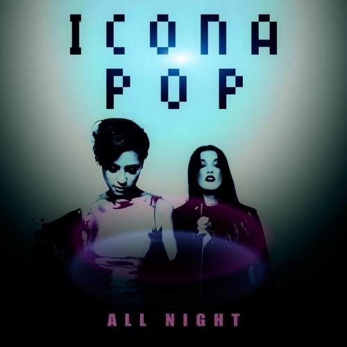 Icona Pop - All Night (Remix)