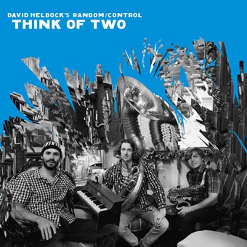 David Helbock's Random/Control - Voa, Ilza - CD Think of Two