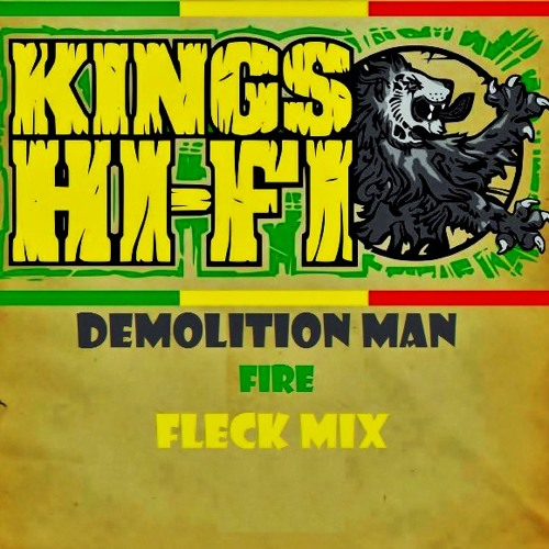 "Kings Hi-Fi ,FLeCK & Demolition Man - ""FIRE"""