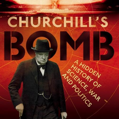 Graham Farmelo: Churchill's Bomb