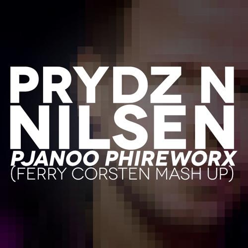 Prydz n Nilsen - Pjanoo Phireworkx (Ferry Corsten Mash Up) [PREVIEW]