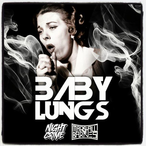 Baby Lungs by Night Crime & Marshall Barnes