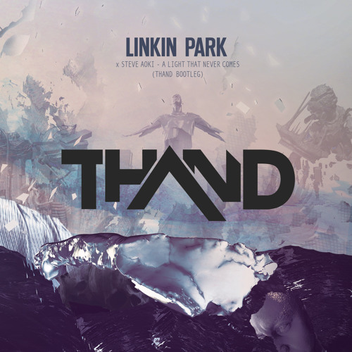 Linkin Park x Steve Aoki - A Light That Never Comes (Thand Bootleg) [FREE DOWNLOAD]