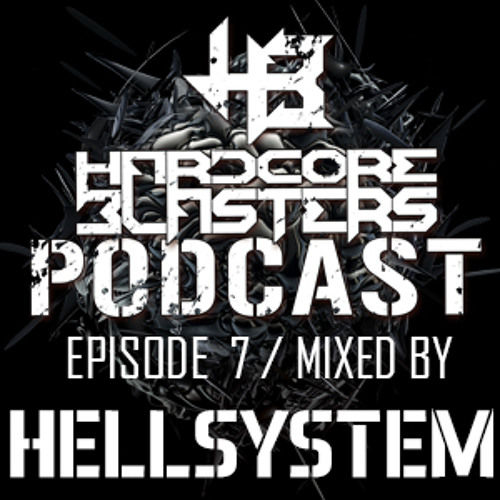 Hardcore Blasters Podcast - Episode 7 (Mixed by Hellsystem)