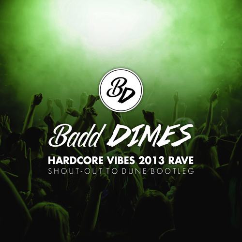 Badd Dimes - Hardcore Vibes 2013 Rave (Shout-Out To Dune Bootleg)
