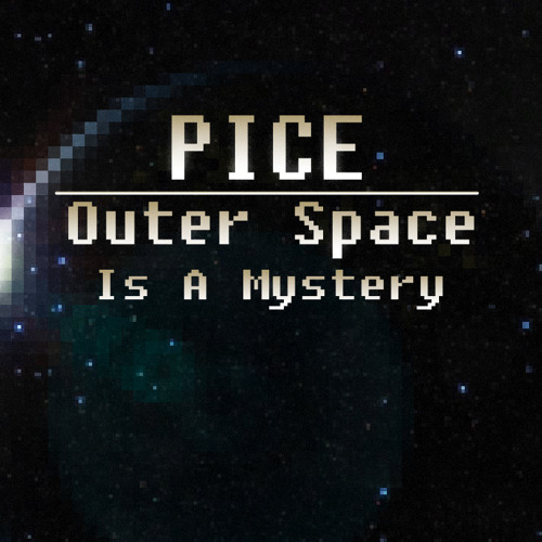 PICE - Outer Space Is A Mystery (Original Mix) FULL