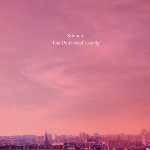 Silencio - The Politics of Lonely